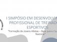 I Simpósio em Desenvolvimento Profissional de Treinadores Esportivos